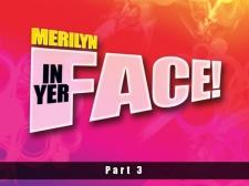 Merilyn In Yer Face! Part Three